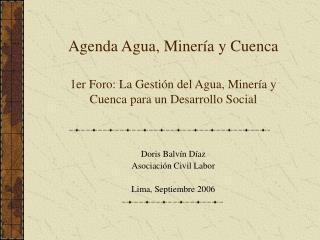 Agenda Agua, Minería y Cuenca 1er Foro: La Gestión del Agua, Minería y Cuenca para un Desarrollo Social