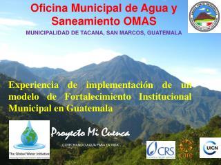 Oficina Municipal de Agua y Saneamiento OMAS MUNICIPALIDAD DE TACANA, SAN MARCOS, GUATEMALA