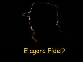 E agora Fidel?