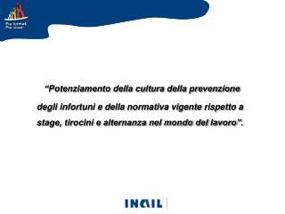"""""""Potenziamento della cultura della prevenzione degli infortuni e della normativa vigente rispetto a stage, tirocini e a"""
