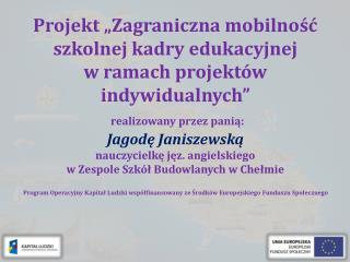 """""""Zagraniczna mobilność szkolnej kadry edukacyjnej w ramach projektów indywidualnych"""""""
