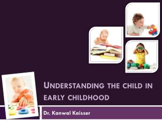 Understanding the child in early childhood