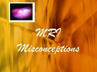 MRI Misconception
