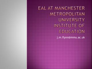 EAL at Manchester Metropolitan University  Institute of Education
