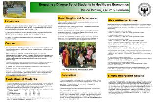 Engaging a Diverse Set of Students in Healthcare Economics Bruce Brown, Cal Poly Pomona