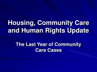 Housing, Community Care and Human Rights Update