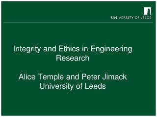 Integrity and Ethics in Engineering Research Alice Temple and Peter Jimack University of Leeds