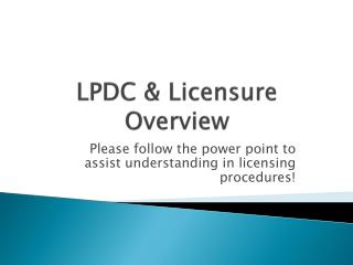 LPDC  &  Licensure Overview