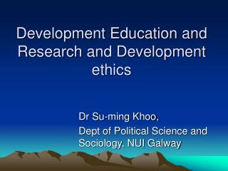 Development Education and Research and Development ethics