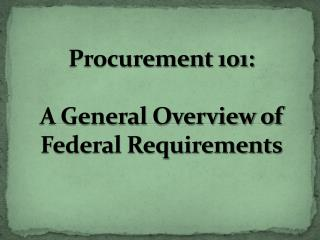 Procurement 101: A General Overview of Federal Requirements