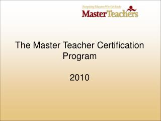 The Master Teacher Certification Program 2010