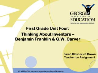 First Grade Unit Four: Thinking About Inventors –  Benjamin Franklin & G.W. Carver