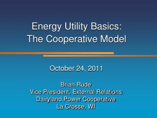 Energy Utility Basics: The Cooperative Model October 24, 2011