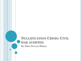 Nullification Crisis: Civil war averted