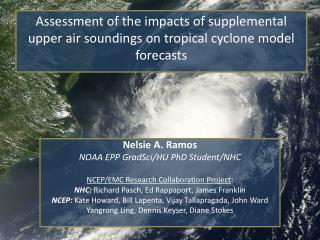Nelsie A. Ramos NOAA EPP  GradSci /HU PhD Student/NHC NCEP/EMC Research Collaboration Project : NHC:  Richard Pasch, Ed