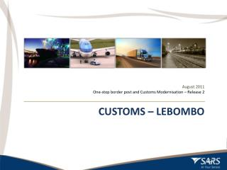 August 2011 One-stop border post and Customs Modernisation – Release 2