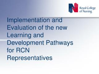 Implementation and Evaluation of the new Learning and Development Pathways for RCN Representatives