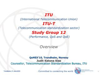 ITU  (International Telecommunication Union) ITU-T  (Telecommunication standardization sector)  Study Group 12  (Perfor