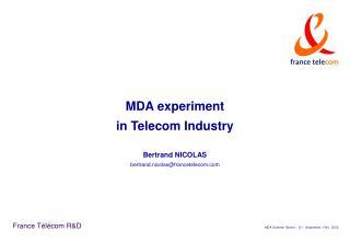 MDA experiment  in Telecom Industry Bertrand NICOLAS bertrand.nicolas@francetelecom.com