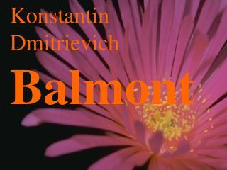 Konstantin Dmitrievich  Balmont