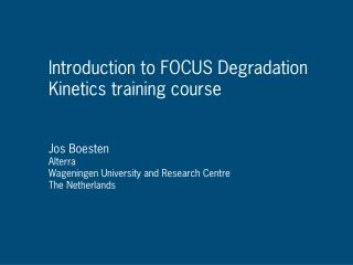 Introduction to FOCUS Degradation  Kinetics training course Jos Boesten Alterra Wageningen University and Research Cent