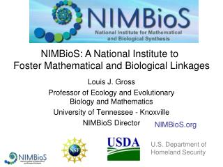 Louis J. Gross Professor of Ecology and Evolutionary Biology and Mathematics University of Tennessee - Knoxville NIMBio