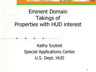 Eminent Domain  Takings of  Properties with HUD interest