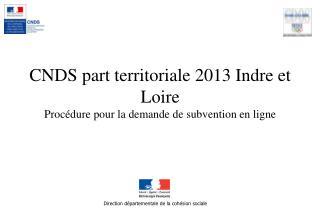 CNDS part territoriale 2013 Indre et Loire Procédure pour la demande de subvention en ligne
