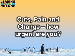 Cuts, Pain and Change – how urgent are you?