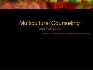 Multicultural Counseling  (see handout)