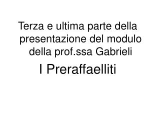 Terza e ultima parte della presentazione del modulo della prof.ssa Gabrieli I Preraffaelliti