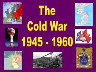 The Cold War 1945 - 1960