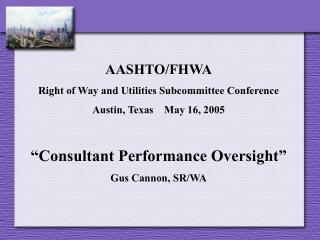 AASHTO/FHWA Right of Way and Utilities Subcommittee Conference Austin, Texas    May 16, 2005