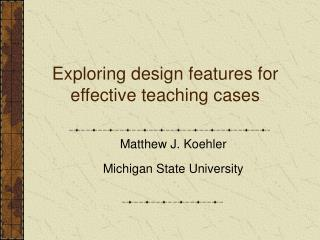 Exploring design features for effective teaching cases