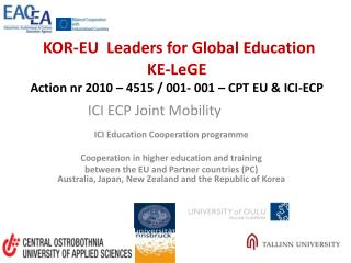 KOR-EU  Leaders for Global Education   KE- LeGE Action nr 2010 – 4515 / 001- 001 – CPT EU & ICI-ECP
