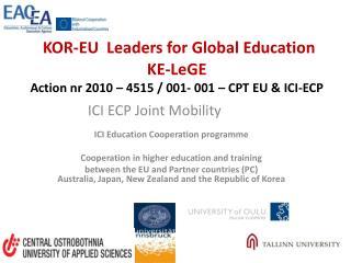 KOR-EU  Leaders for Global Education   KE- LeGE Action nr 2010 – 4515 / 001- 001 – CPT EU & ICI-ECP