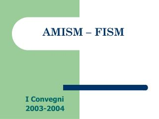 AMISM � FISM