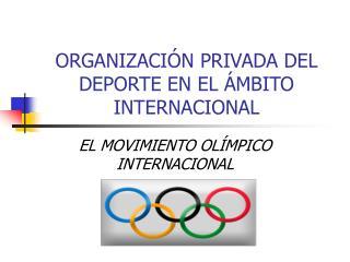 ORGANIZACIÓN PRIVADA DEL DEPORTE EN EL ÁMBITO INTERNACIONAL