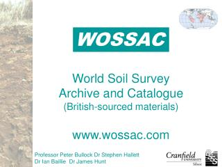 World Soil Survey Archive and Catalogue (British-sourced materials) www.wossac.com