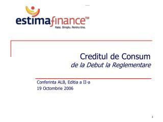 Creditul de Consum de la Debut la Reglementare