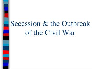 Secession & the Outbreak of the Civil War