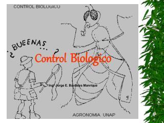 Control  Biologico Ing� Jorge E. Bardales Manrique