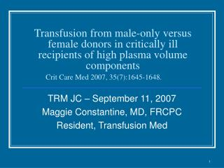 TRM JC – September 11, 2007 Maggie Constantine, MD, FRCPC Resident, Transfusion Med