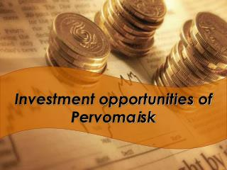 Investment opportunities of Pervoma i sk