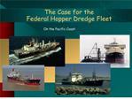 The Case for the  Federal Hopper Dredge Fleet