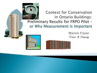 Context for Conservation   in Ontario Buildings: Preliminary Results for FRPO Pilot –  or Why Measurement is Important