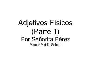 Adjetivos Físicos (Parte 1) Por Señorita Pérez Mercer Middle School