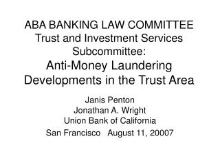 ABA BANKING LAW COMMITTEE Trust and Investment Services Subcommittee: Anti-Money Laundering Developments in the Trust Ar