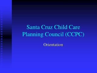 Santa Cruz Child Care  Planning Council (CCPC)