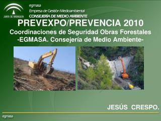 PREVEXPO/PREVENCIA 2010 Coordinaciones de Seguridad Obras Forestales -EGMASA. Consejería de Medio Ambiente- JESÚS  CRES